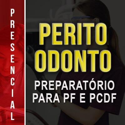 [Presencial - PERITO ODONTO (BASE: EDITAIS PF 2013 e PCDF 2016)]