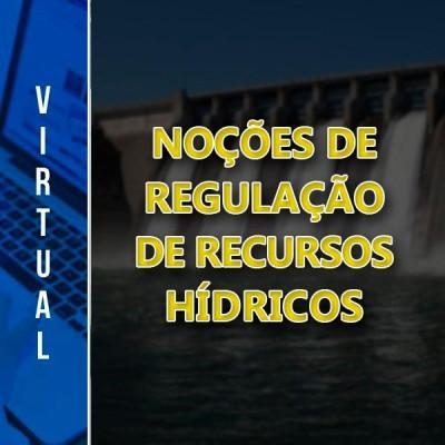 [Virtual - Noções de Regulação de Recursos Hídricos para a ADASA]