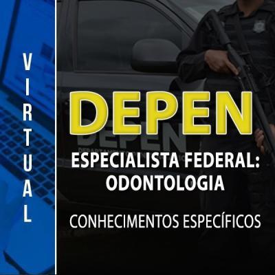 [Virtual - DEPEN - Especialista Federal: Odontologia - Conhecimentos Específicos]